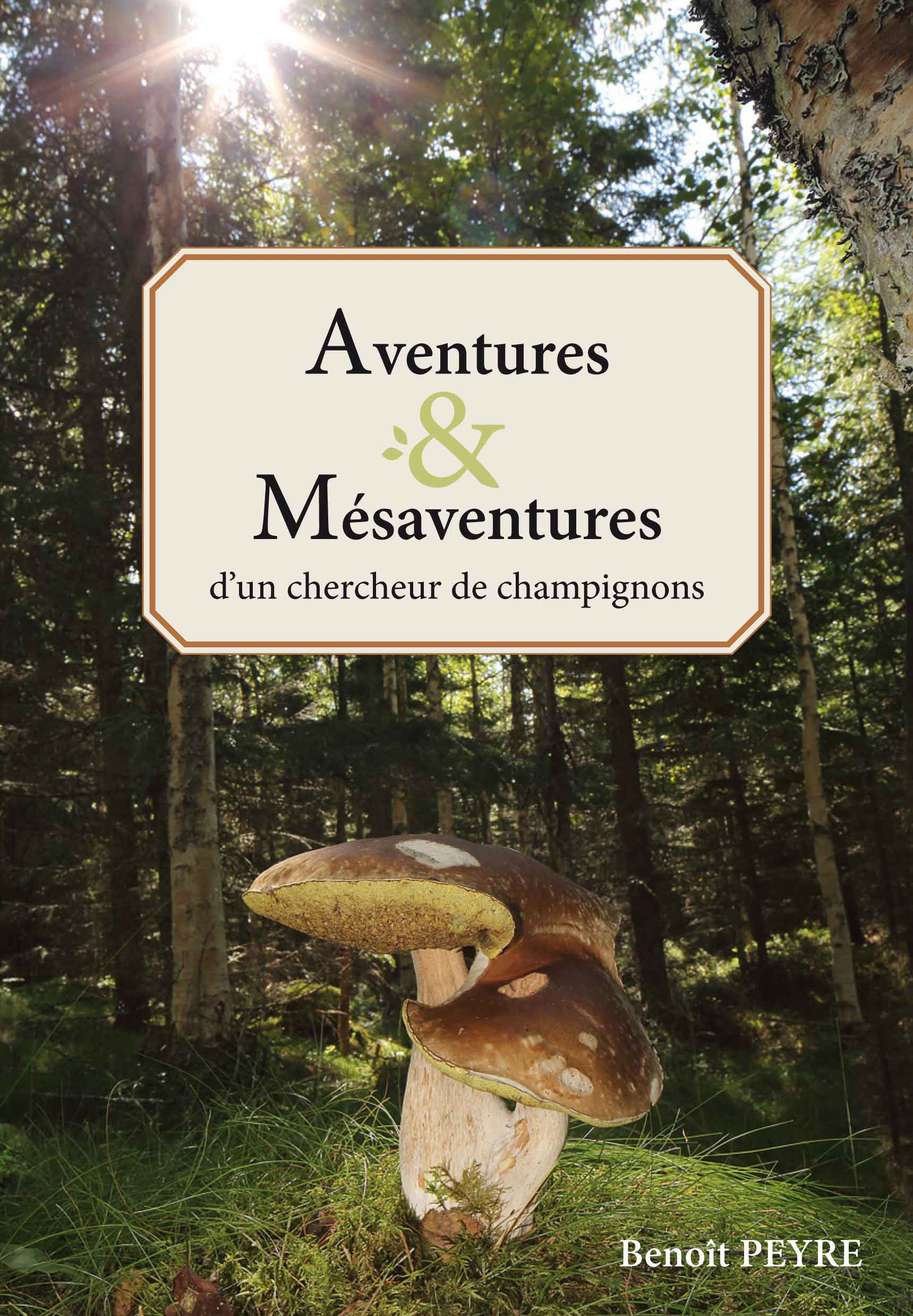 Aventures & Mésaventures d'un chercheur de champignons