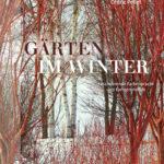 GÄRTEN IM WINTER, Faszinierende Farbenpracht und Formenvielfalt